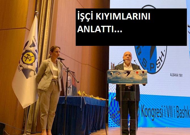 İşçi kıyımlarını Arnavutluk'ta anlattı
