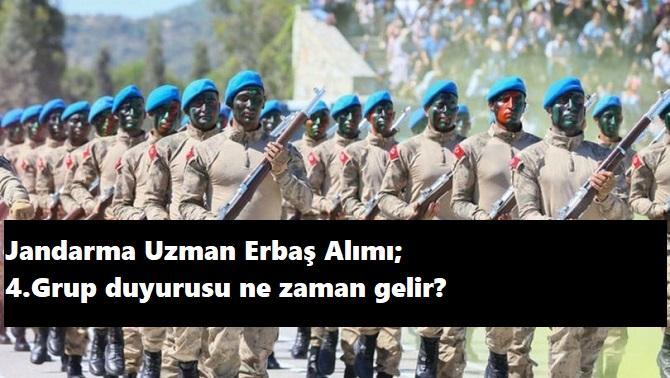 Jandarma Uzman Erbaş 4.grup duyurusu ne zaman gelecek?
