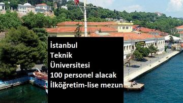 İstanbul Teknik Üniversitesi 100 personel alacak | Temizlik, güvenlik, bahçivan…