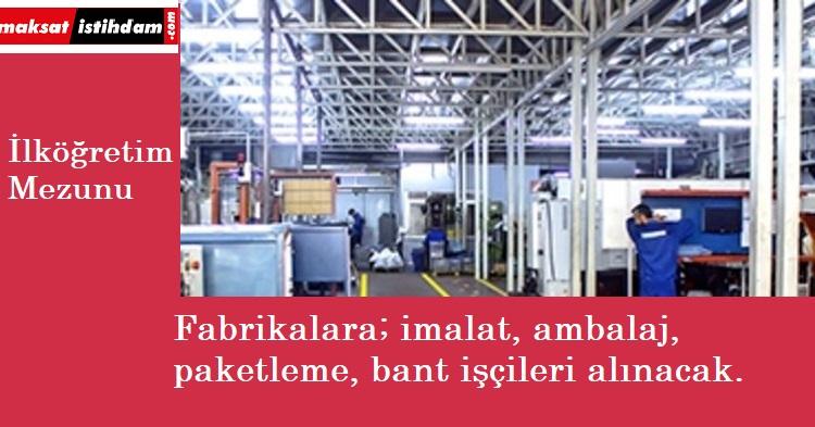 Fabrikalara ve üretimhanelere işçi alınacak   Paketleme, ambalaj, imalat ve bant