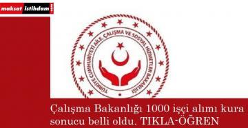 Çalışma Bakanlığı 1000 işçi alımı kura sonuçları | TIKLA-ÖĞREN