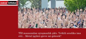 Metal işçileri greve mi gidecek?