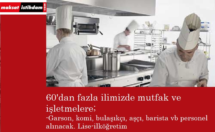 Mutfaklara ve işletmelere personel alınacak   İlköğretim-lise mezunu   Aşçı, garson, komi, barista ve fazlası…