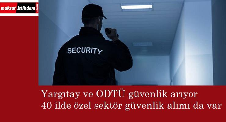 Kamu ve Özel Sektöre Güvenlik Görevlisi alınıyor | Yargıtay-ODTÜ
