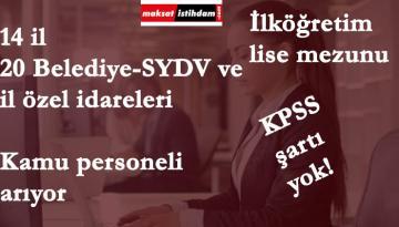 14 ilde 20 belediye-SYDV ve il özel idaresi personel alacak