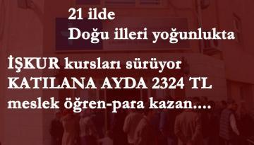 Katılana ayda 2324 TL | İŞKUR kursları 21 ilde sürüyor