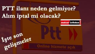 PTT ilanı neden gelmedi? 2020 PTT personel alımında son durum ne?