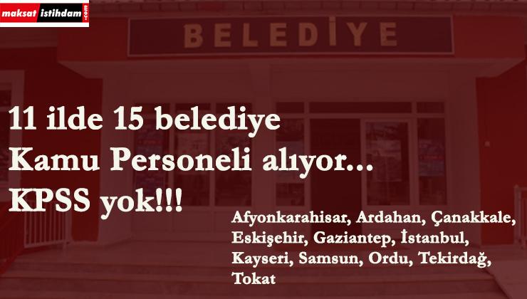 11 ilde 15 Belediye kamu personeli alacak