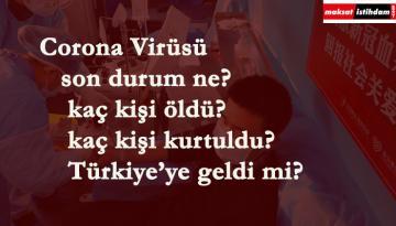 Corona Virüsü son durum ne? Kaç kişi öldü? Türkiye'ye bulaştı mı?