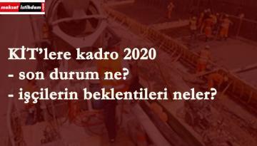 KİT'lere kadro var mı? 2020 taşerona kadro son durum ne?