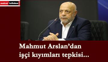 Mahmut Arslan'dan işçi kıyımları tepkisi