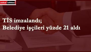 Belediyede TİS sevinci: Yüzde 21 zam