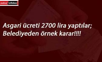 Belediyeden örnek olacak adım: Asgari ücret 2700 TL oldu!