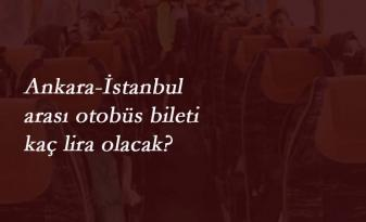 İstanbul-Ankara otobüs bileti fiyatı ne kadar olacak? Mayıs 2020 tavan fiyat belli oldu