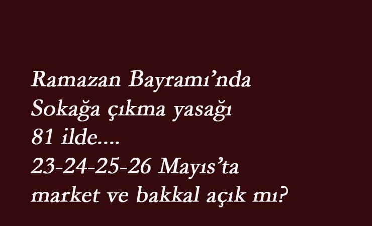 Bayram'da marketler-bakkallar açık olacak mı? İçişleri Bakanlığı kararını verdi