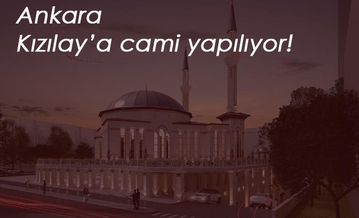 Ankara Kızılay'a Cami için harekete geçildi