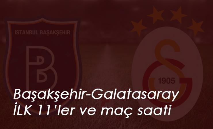 Başakşehir Galatasaray maçı saat kaçta? İlk 11'ler belli oldu
