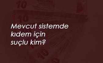 Kıdem Tazminatı için sendikalara suçlama haberleri!