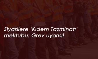 """Kıdem Tazminatı için siyasilere mektup: """"Grev yaparız"""""""