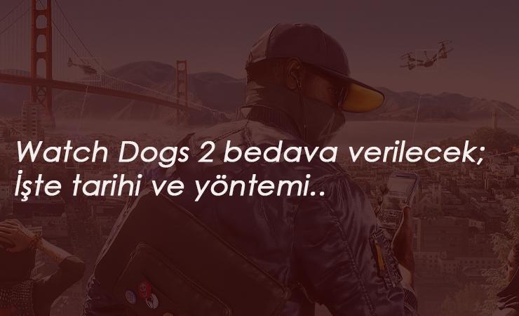 Bedava Watch Dogs 2 dağıtılacak: Nasıl alınır?