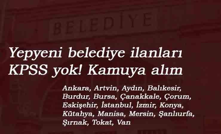 19 ilimizde kamu işçisi ilanları: Belediye- belediye şirketleri- SYDV personel alımları