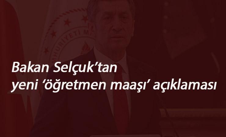 Milli Eğitim Bakanı Selçuk'tan öğretmen maaşı açıklaması