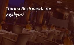 İlginç araştırma: Corona restoranlarda mı yayılıyor?