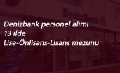 Denizbank 13 ilde personel alımı yapıyor: Lise-Ön Lisans-Lisans mezunu