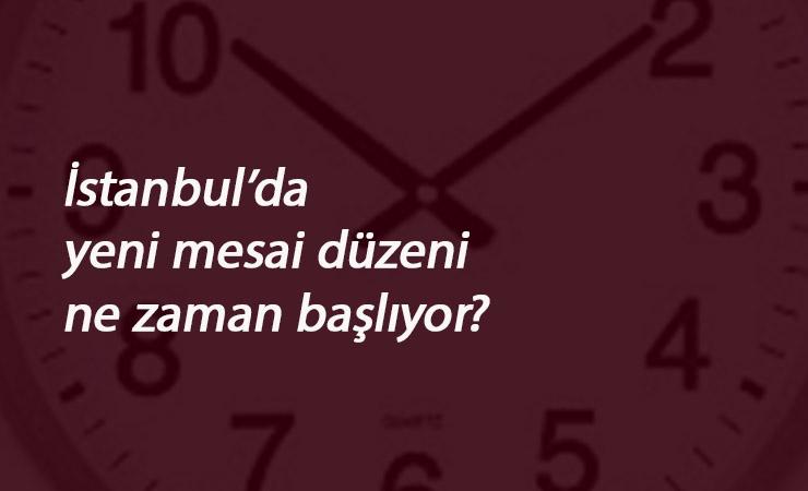 İstanbul'da yeni mesai saatleri ne zaman başlayacak? Yeni mesai düzenlemesi nasıl olacak?