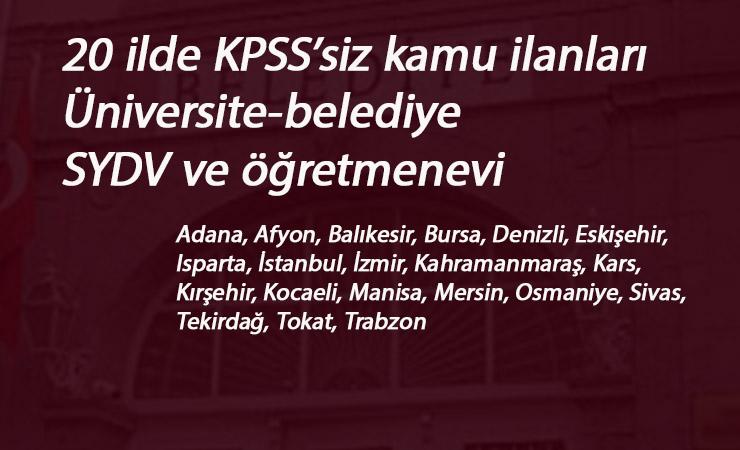 20 ilimizde KPSS şartsız kamu ilanları: Belediye-Üniversite-Öğretmenevi-SYDV