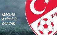 Türkiye Süper Lig ilk yarısı seyircisiz oynanacak