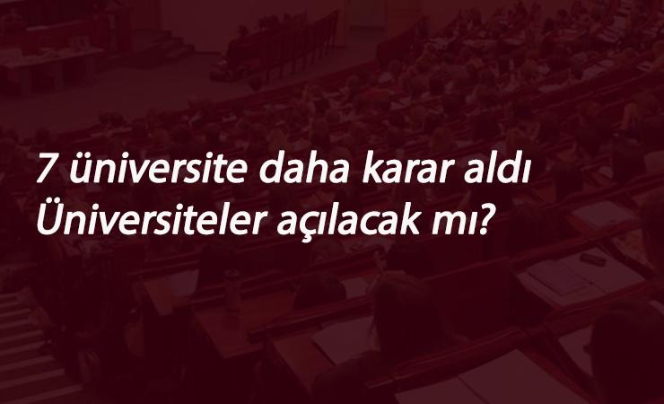 Üniversiteler açılacak mı? sorusuna 7 üniversite daha yanıt verdi
