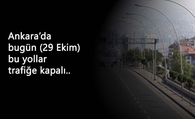 Ankara'da 29 Ekim (bugün) kapalı olacak yollar açıklandı