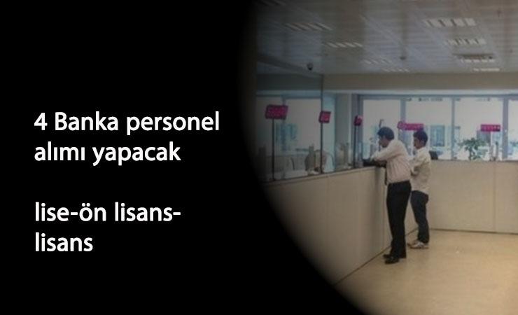 Güncel banka personel alımları: 4 banka lise-ön lisans-lisans mezunu arıyor