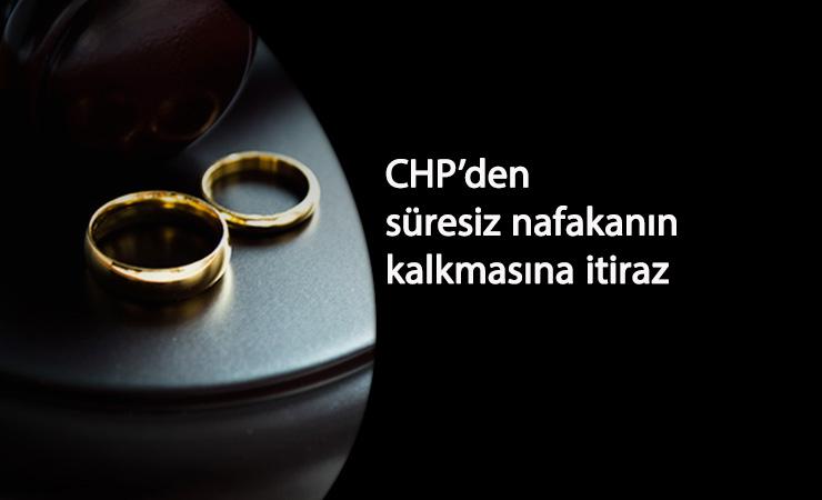 Süresiz nafakanın kaldırılmasına CHP'den itiraz
