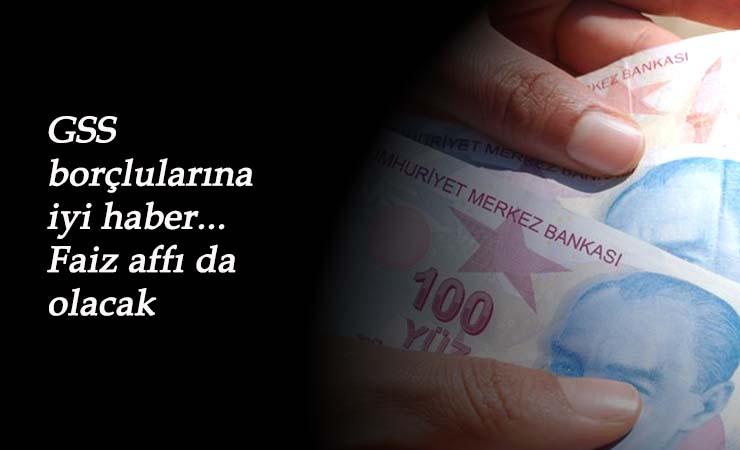 GSS borçlarına faiz affı geliyor: Bir şartı var!