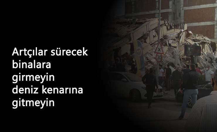 İzmir halkına uyarı: Binalara girmeyin ve deniz kenarından uzak durun