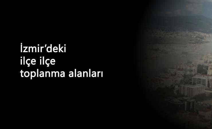 İzmir'deki toplanma alanları: AFAD açıkladı