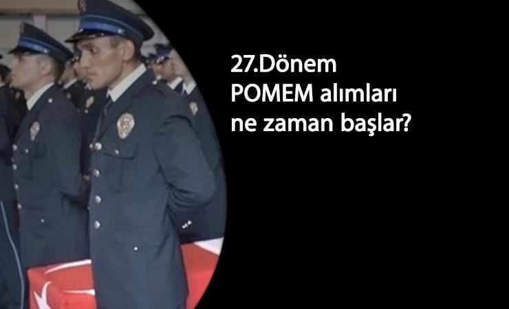 27.Dönem POMEM başvuruları ne zaman? Lisans ve Önlisans mezunu polis alımı ne zaman?