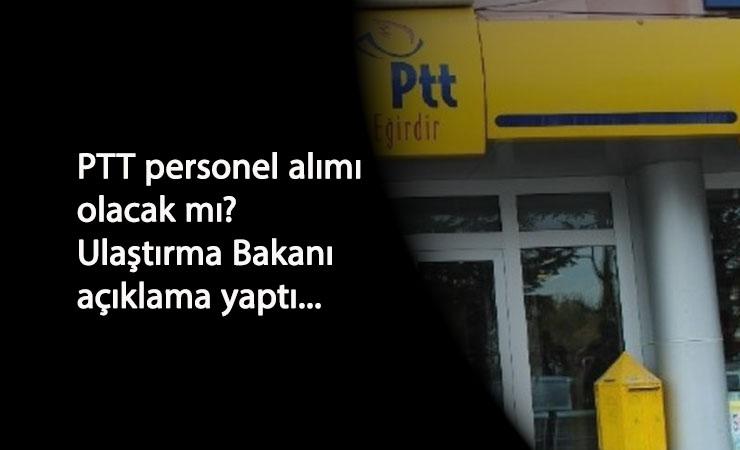 PTT personel alımı olacak mı? Ulaştırma Bakanı'ndan cevap geldi