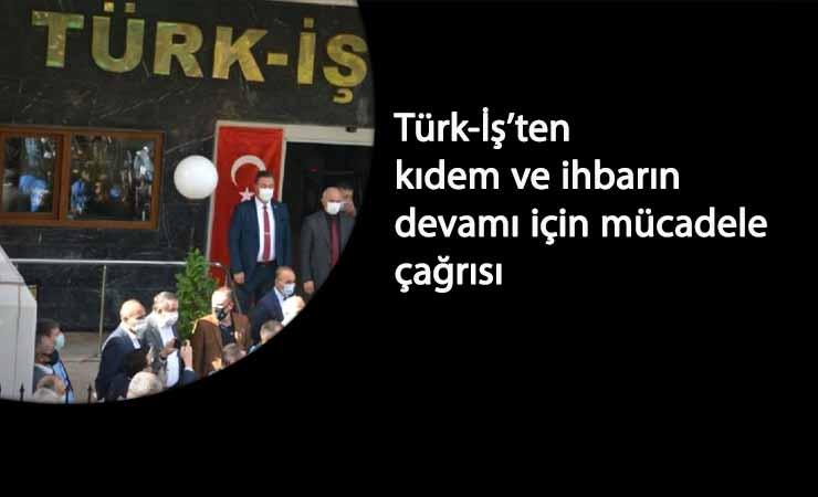 Türk-İş yeni istihdam paketine karşı sokağa çıkacağını açıkladı