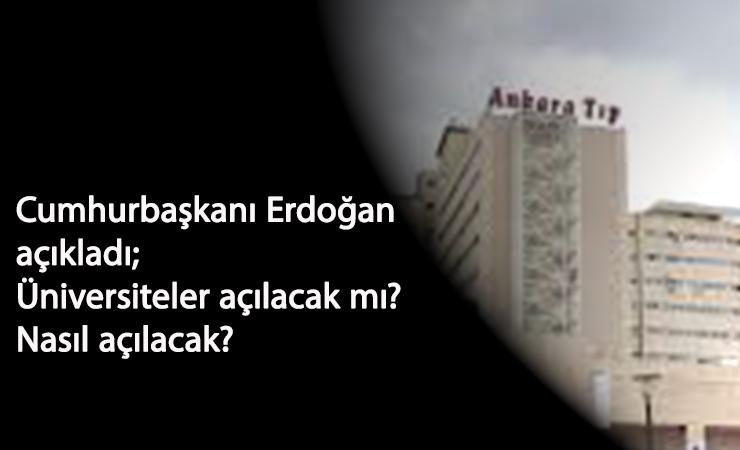 Üniversiteler açılacak mı? Nasıl açılacak? Cumhurbaşkanı Erdoğan'dan açıklama