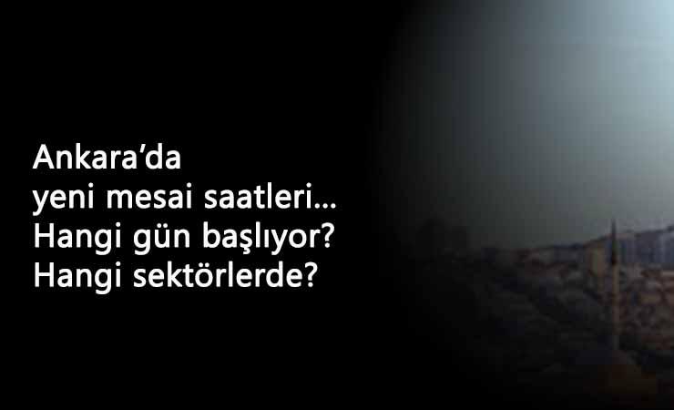 Ankara'da yeni mesai saatleri nasıl olacak? Hangi sektörleri kapsıyor?