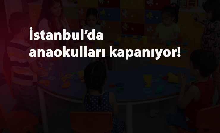 İstanbul'da anaokulları kapanıyor: Valilik açıkladı