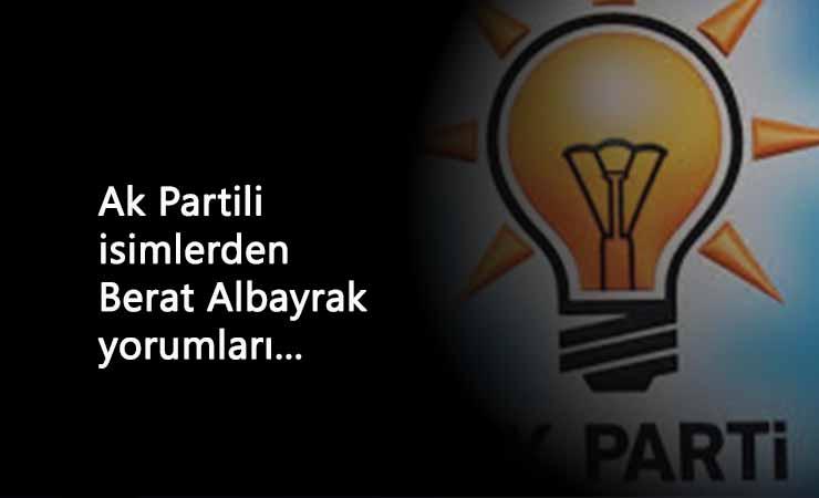 Ak Partili isimlerden Berat Albayrak'ın istifa yorumu