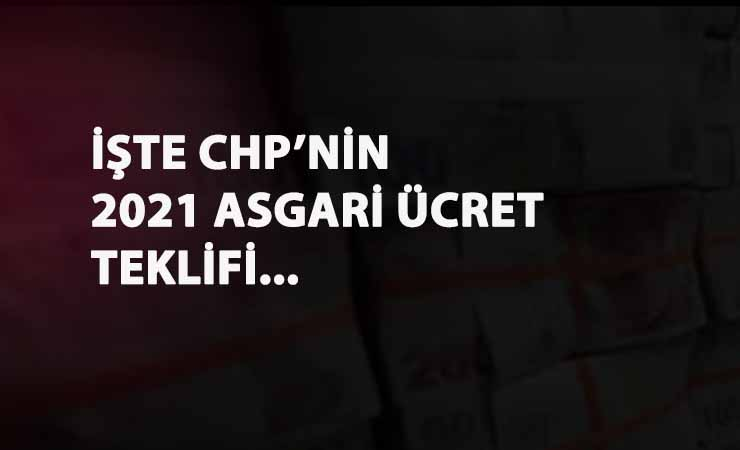 CHP'nin 2021 asgari ücret teklifi belli oldu