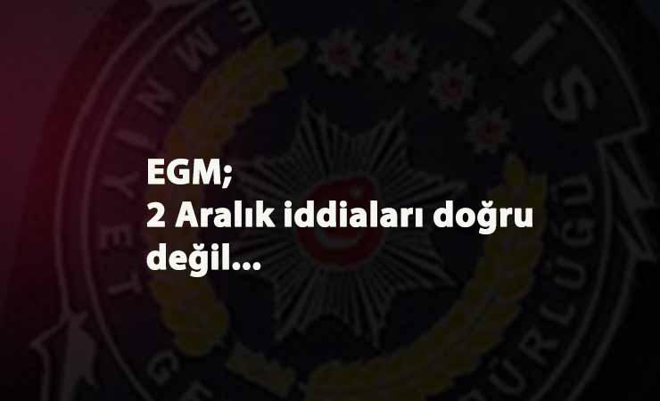 """EGM: """"2 Aralık yasaklama iddiaları gerçek değil"""""""