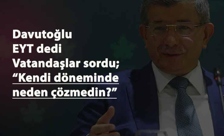 Davutoğlu'dan EYT açıklaması! Vatandaş sordu: Neden kendi döneminizde yapmadınız?