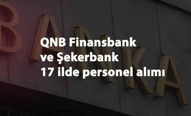 QNB Finansbank ve Şekerbank Kasım 2020 personel alımları: 17 ilde lise ve üniversite mezunu