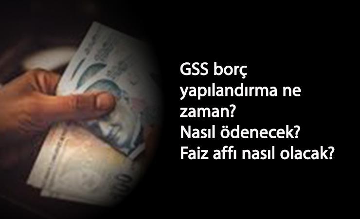 GSS faiz affı olacak mı? GSS borcu yapılandırması ne zaman?